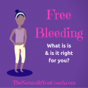 Free Bleeding – What Is It & Is It For You?