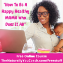 How To Be A Happy Healthy Melanated Mama Who Does It All